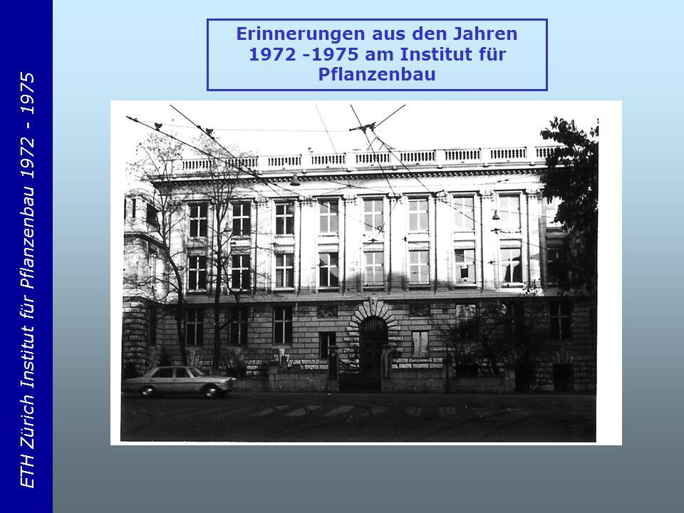 ETH Zürich Institut für Pflanzenbau 1972 - 1975 Erinnerungen aus den Jahren 1972 -1975 am Institut für Pflanzenbau