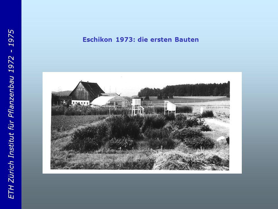 ETH Zürich Institut für Pflanzenbau 1972 - 1975 Eschikon 1973: die ersten Bauten