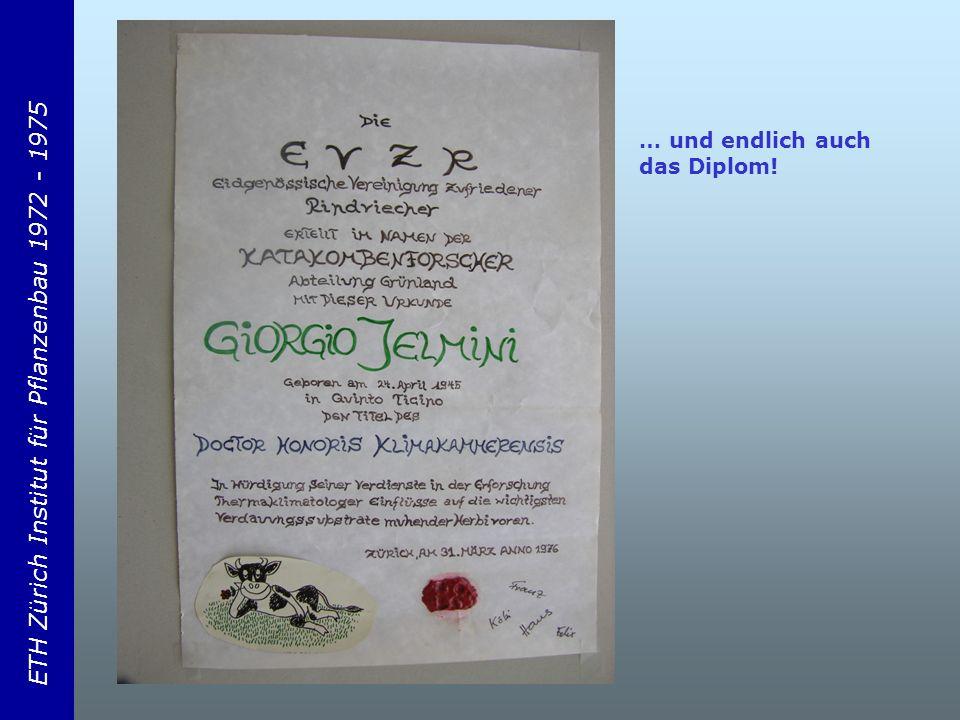 ETH Zürich Institut für Pflanzenbau 1972 - 1975 … und endlich auch das Diplom!
