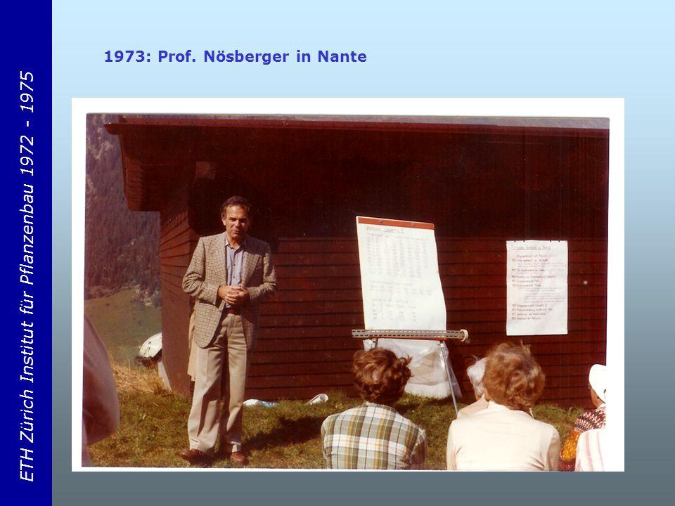 ETH Zürich Institut für Pflanzenbau 1972 - 1975 1973: Prof. Nösberger in Nante