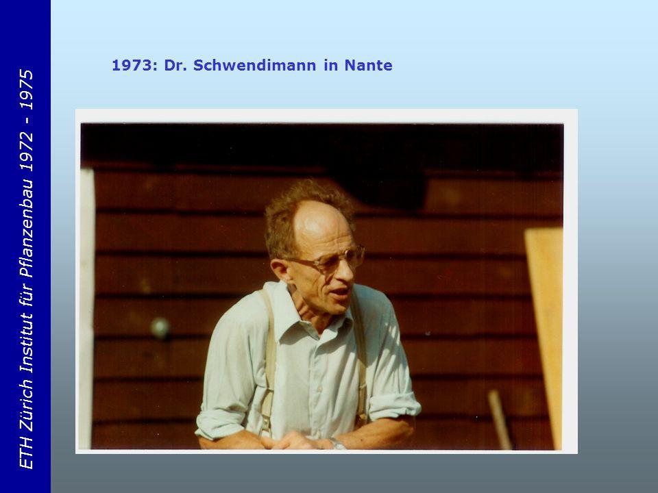 ETH Zürich Institut für Pflanzenbau 1972 - 1975 1973: Dr. Schwendimann in Nante