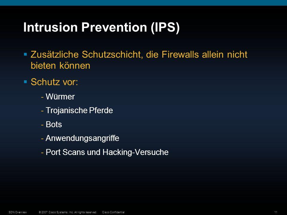 © 2007 Cisco Systems, Inc. All rights reserved.Cisco ConfidentialSDN Overview11 Intrusion Prevention (IPS) Zusätzliche Schutzschicht, die Firewalls al