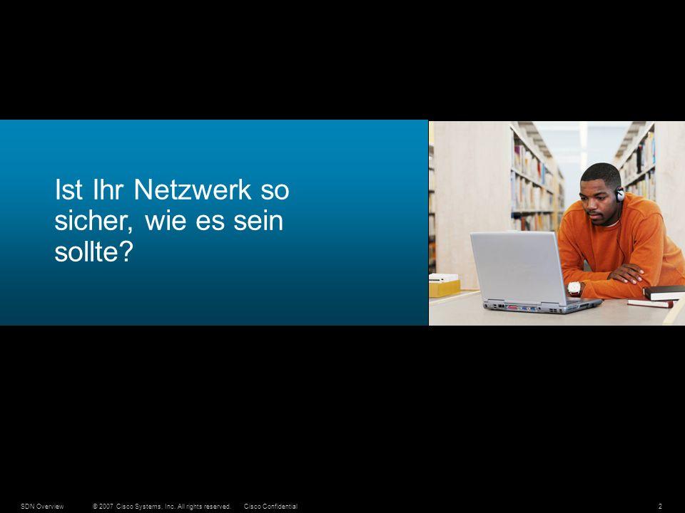 © 2007 Cisco Systems, Inc. All rights reserved.Cisco ConfidentialSDN Overview2 Ist Ihr Netzwerk so sicher, wie es sein sollte?