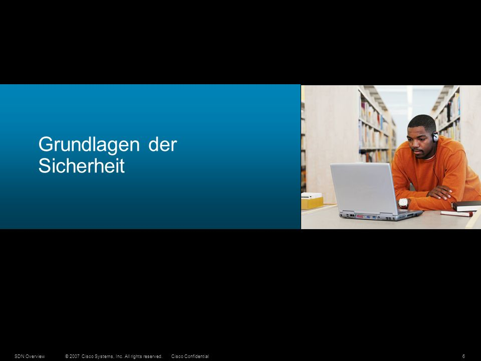 © 2007 Cisco Systems, Inc. All rights reserved.Cisco ConfidentialSDN Overview6 Grundlagen der Sicherheit