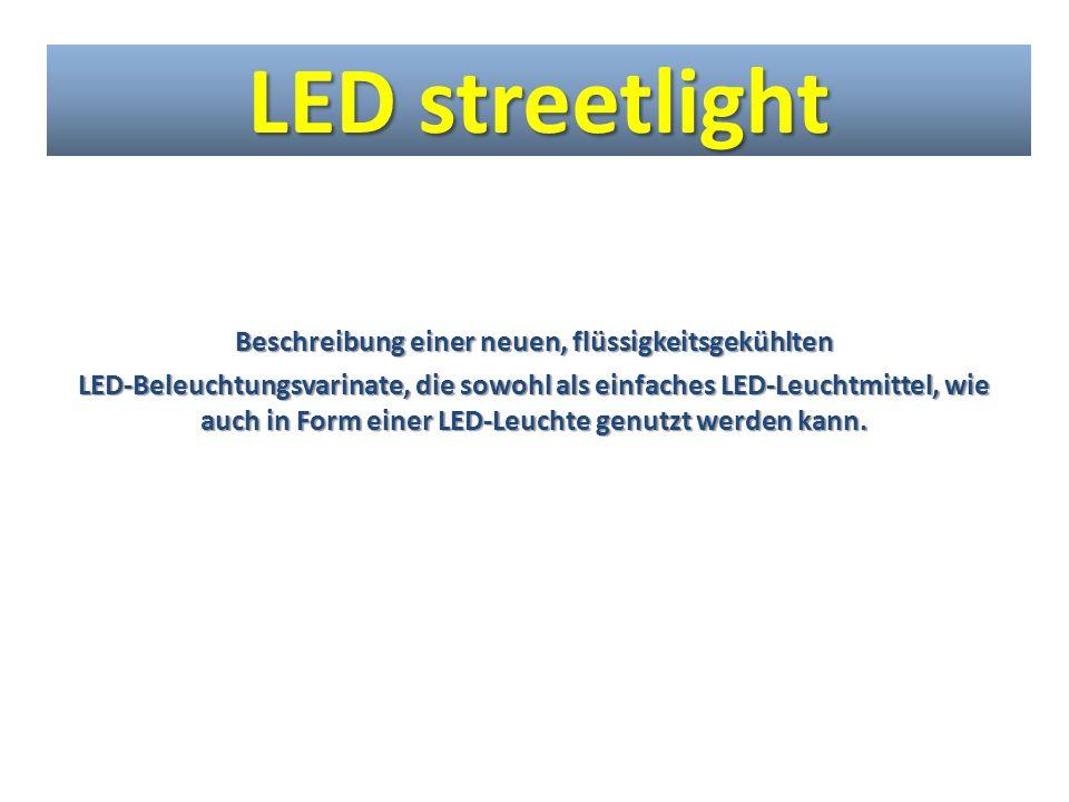 LED streetlight Beschreibung einer neuen, flüssigkeitsgekühlten LED-Beleuchtungsvarinate, die sowohl als einfaches LED-Leuchtmittel, wie auch in Form