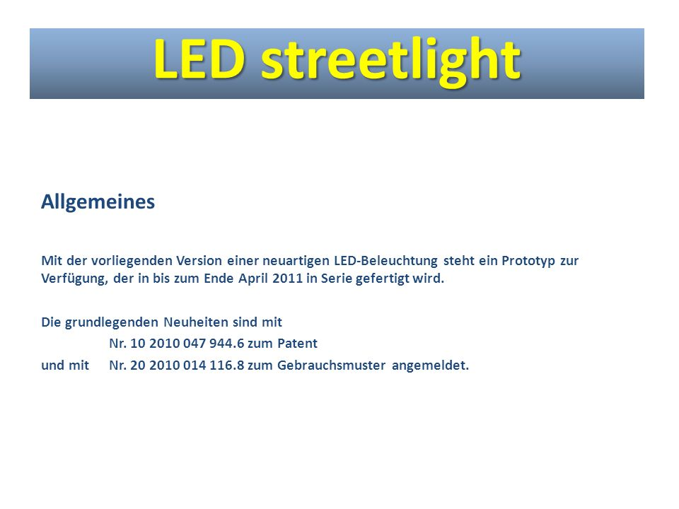 Allgemeines Mit der vorliegenden Version einer neuartigen LED-Beleuchtung steht ein Prototyp zur Verfügung, der in bis zum Ende April 2011 in Serie ge