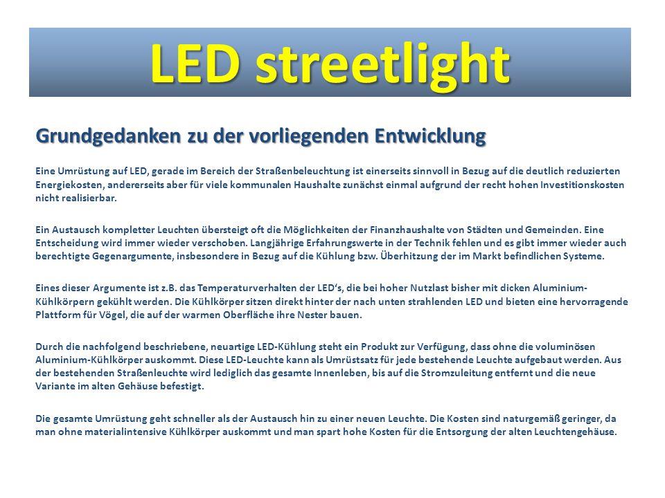 Grundgedanken zu der vorliegenden Entwicklung Eine Umrüstung auf LED, gerade im Bereich der Straßenbeleuchtung ist einerseits sinnvoll in Bezug auf di