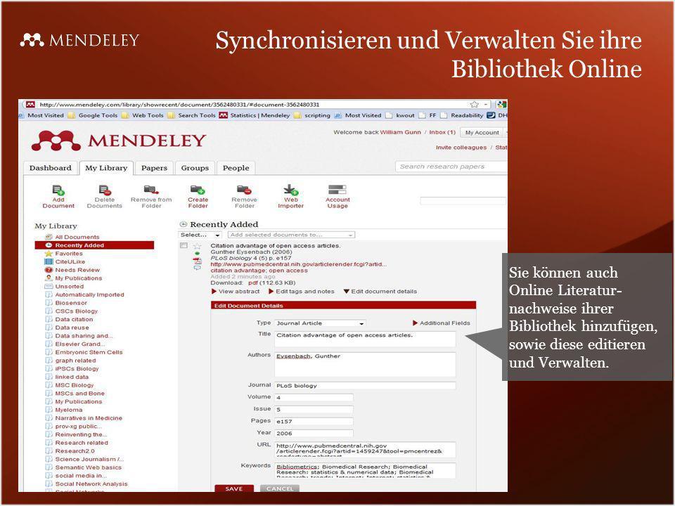 Synchronisieren und Verwalten Sie ihre Bibliothek Online Sie können auch Online Literatur- nachweise ihrer Bibliothek hinzufügen, sowie diese editiere