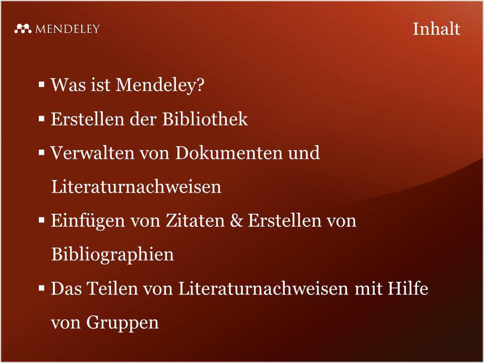 Was ist Mendeley? Erstellen der Bibliothek Verwalten von Dokumenten und Literaturnachweisen Einfügen von Zitaten & Erstellen von Bibliographien Das Te
