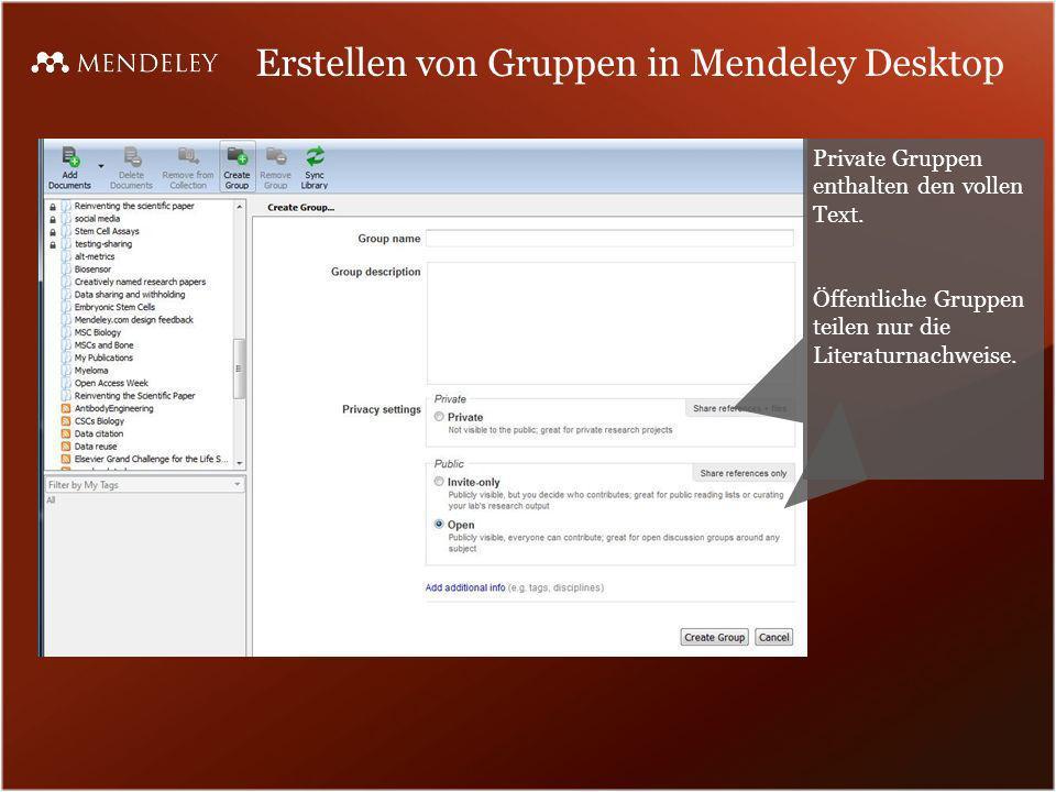 Erstellen von Gruppen in Mendeley Desktop Private Gruppen enthalten den vollen Text. Öffentliche Gruppen teilen nur die Literaturnachweise.