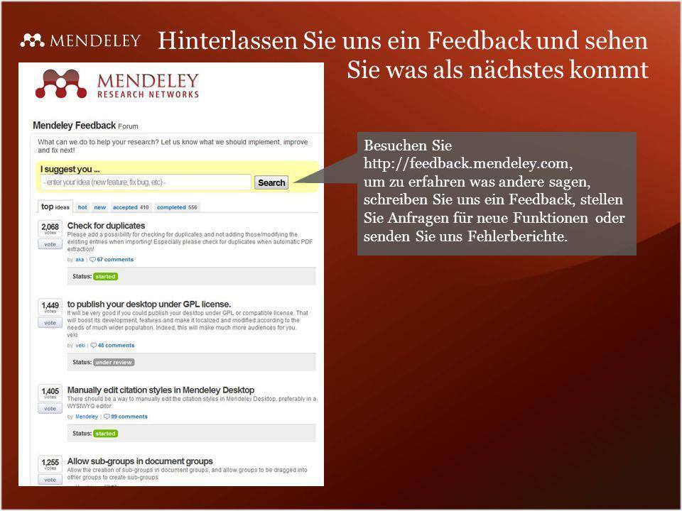 Hinterlassen Sie uns ein Feedback und sehen Sie was als nächstes kommt Besuchen Sie http://feedback.mendeley.com, um zu erfahren was andere sagen, sch
