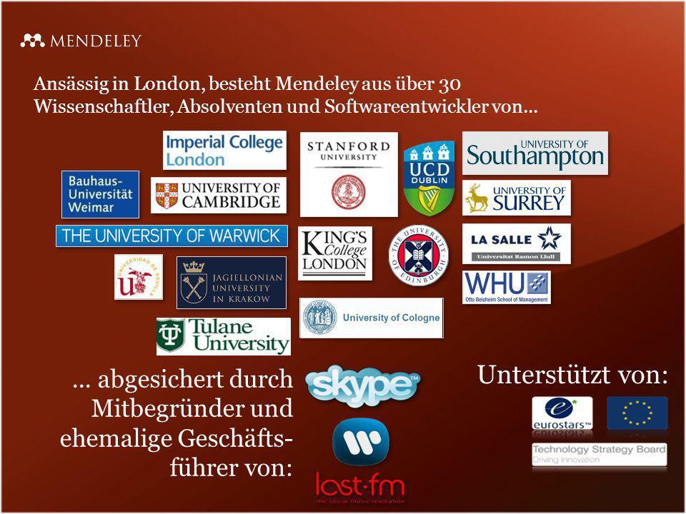 Ansässig in London, besteht Mendeley aus über 30 Wissenschaftler, Absolventen und Softwareentwickler von...... abgesichert durch Mitbegründer und ehem