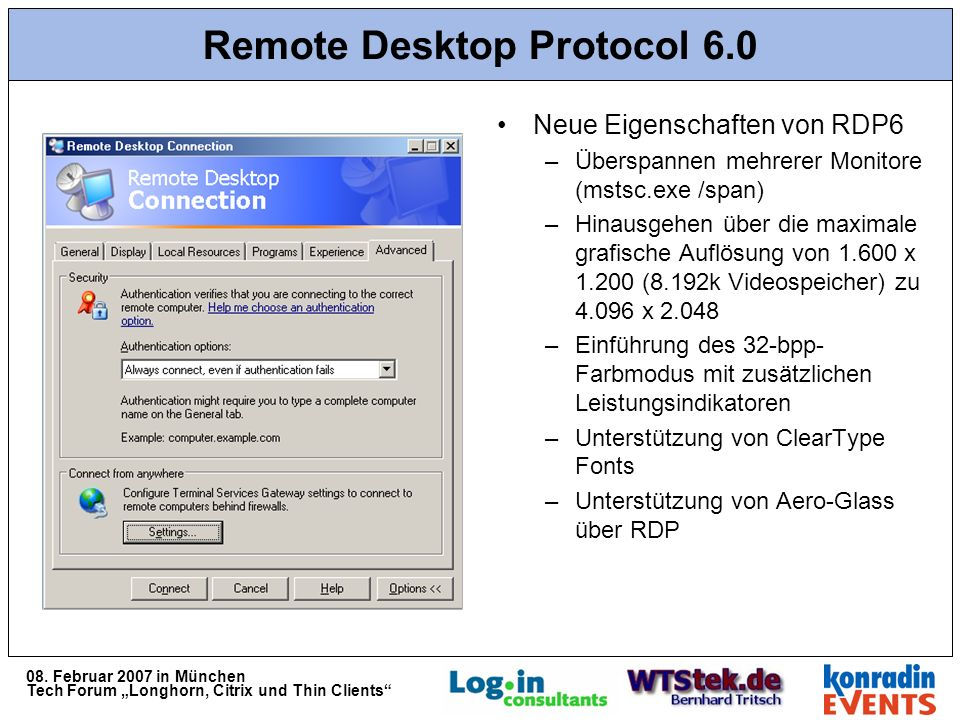 08. Februar 2007 in München Tech Forum Longhorn, Citrix und Thin Clients Remote Desktop Protocol 6.0 Neue Eigenschaften von RDP6 –Überspannen mehrerer