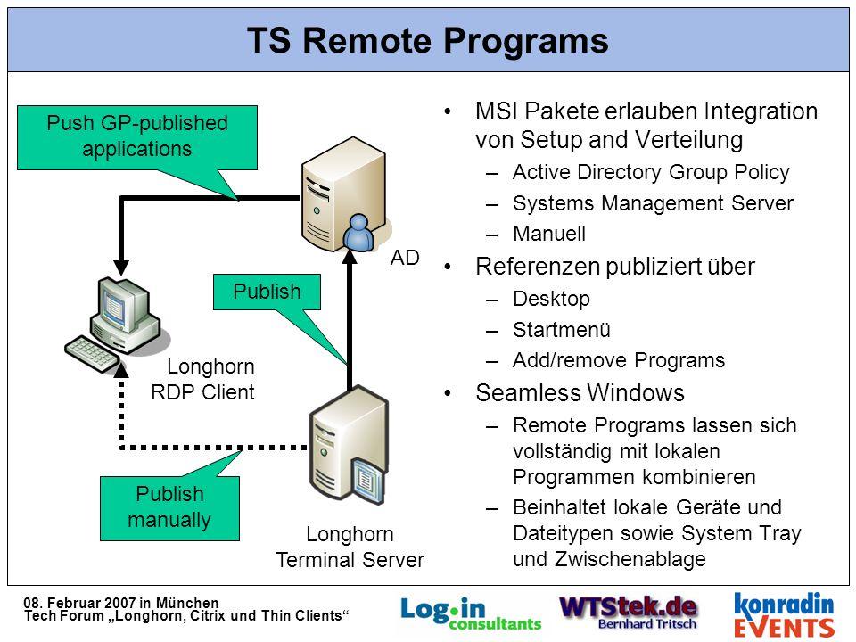 08. Februar 2007 in München Tech Forum Longhorn, Citrix und Thin Clients TS Remote Programs MSI Pakete erlauben Integration von Setup and Verteilung –