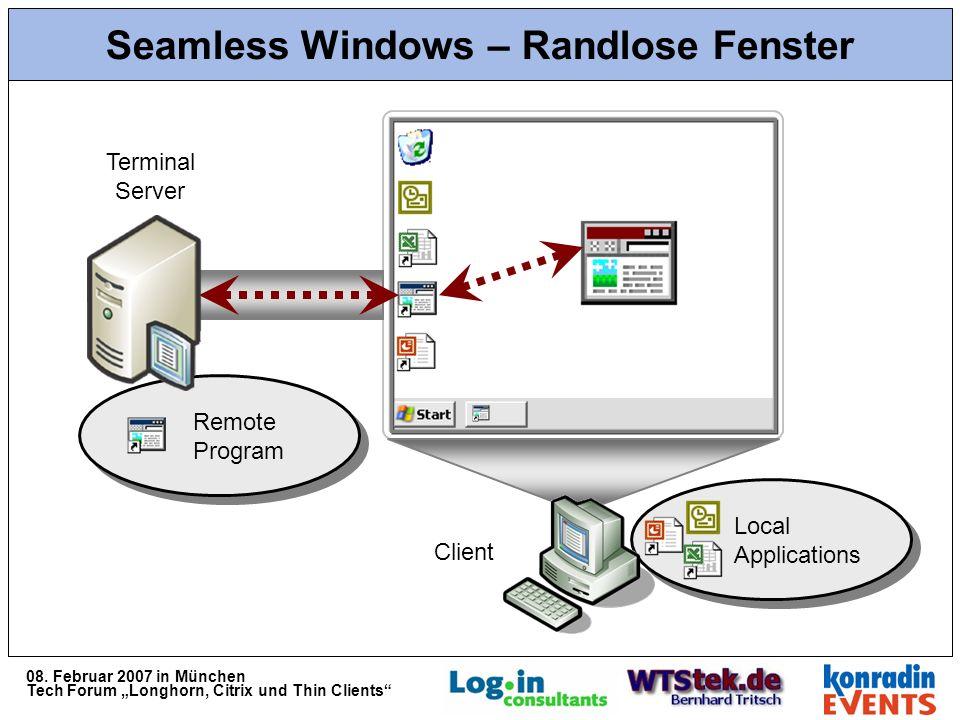 08. Februar 2007 in München Tech Forum Longhorn, Citrix und Thin Clients Seamless Windows – Randlose Fenster Local Applications Remote Program Client