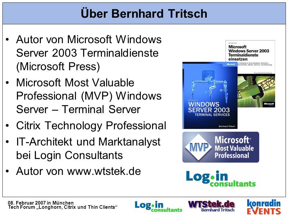 08. Februar 2007 in München Tech Forum Longhorn, Citrix und Thin Clients Über Bernhard Tritsch Autor von Microsoft Windows Server 2003 Terminaldienste