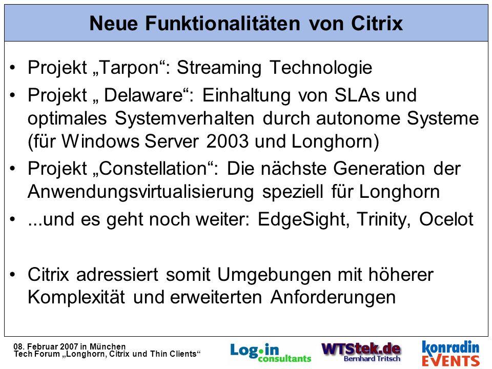 08. Februar 2007 in München Tech Forum Longhorn, Citrix und Thin Clients Neue Funktionalitäten von Citrix Projekt Tarpon: Streaming Technologie Projek