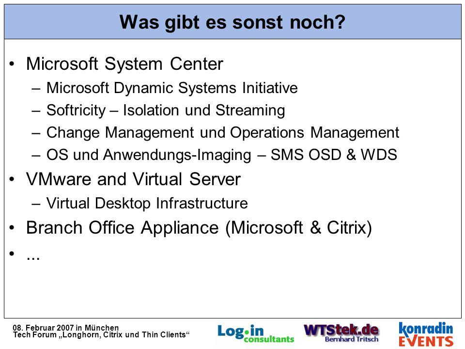 08. Februar 2007 in München Tech Forum Longhorn, Citrix und Thin Clients Was gibt es sonst noch.