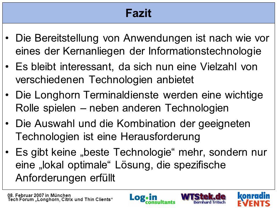 08. Februar 2007 in München Tech Forum Longhorn, Citrix und Thin Clients Fazit Die Bereitstellung von Anwendungen ist nach wie vor eines der Kernanlie