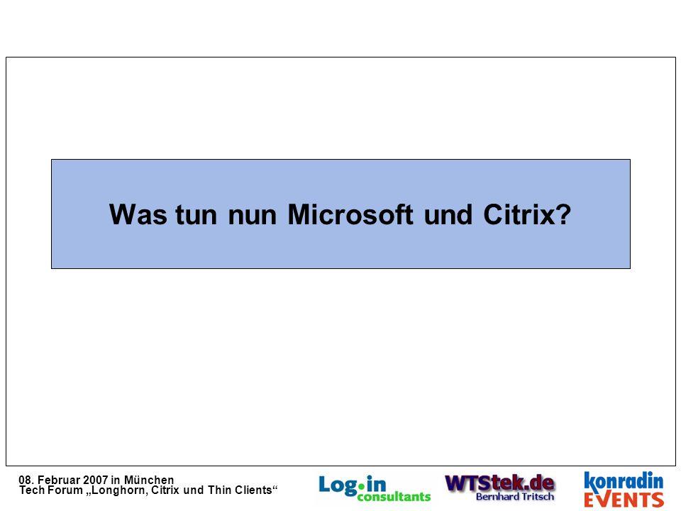 08. Februar 2007 in München Tech Forum Longhorn, Citrix und Thin Clients Was tun nun Microsoft und Citrix?