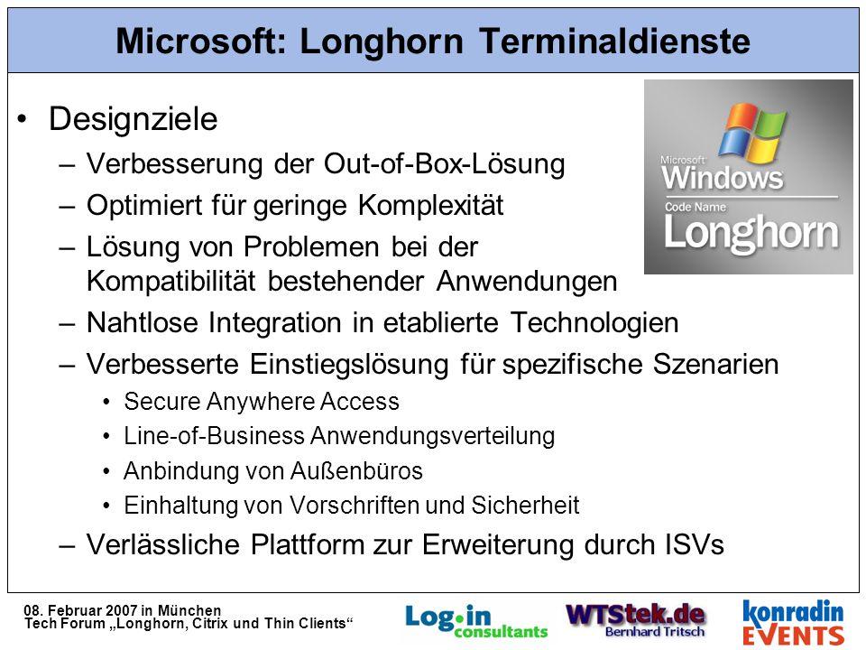 08. Februar 2007 in München Tech Forum Longhorn, Citrix und Thin Clients Microsoft: Longhorn Terminaldienste Designziele –Verbesserung der Out-of-Box-