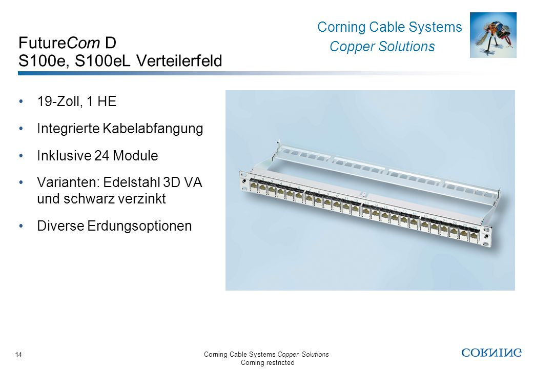 Corning Cable Systems Copper Solutions Corning restricted Corning Cable Systems Copper Solutions 14 FutureCom D S100e, S100eL Verteilerfeld 19-Zoll, 1