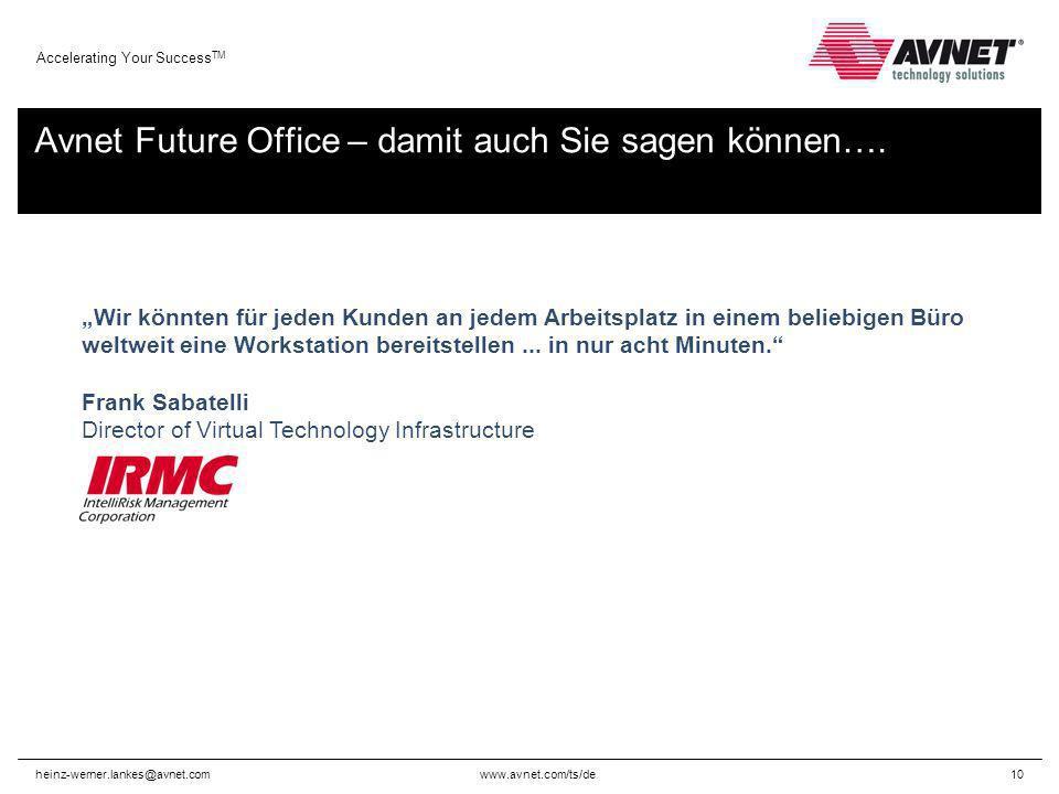 www.avnet.com/ts/de Accelerating Your Success TM heinz-werner.lankes@avnet.com10 Avnet Future Office – damit auch Sie sagen können…. Wir könnten für j