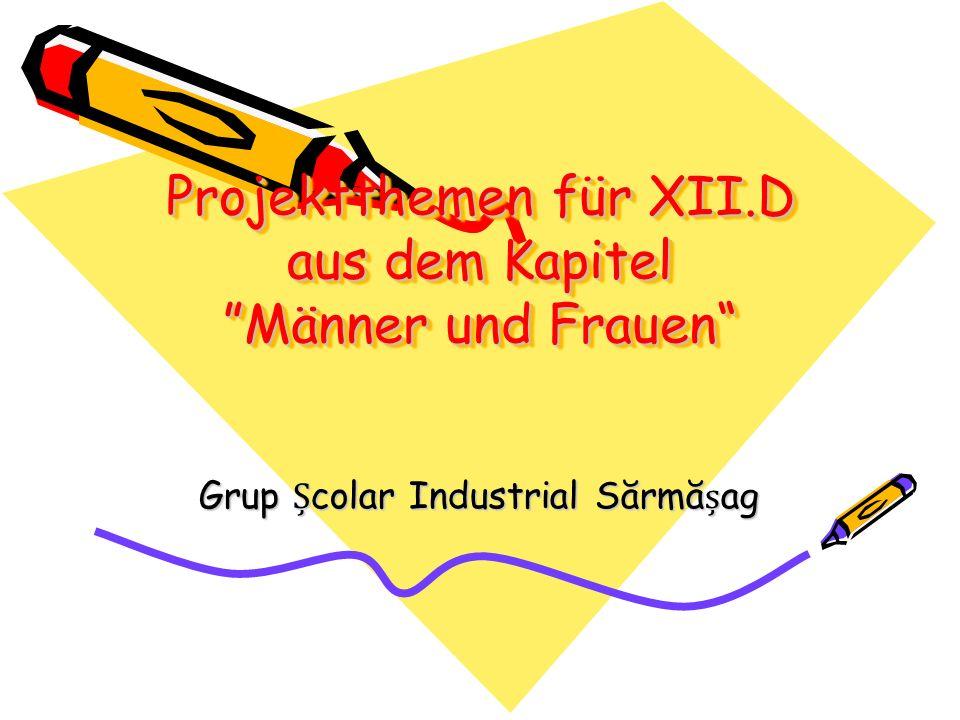 Projektthemen für XII.D aus dem Kapitel Männer und Frauen Grup colar Industrial Sărmăag