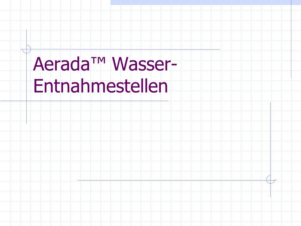 Aerada Wasser- Entnahmestellen
