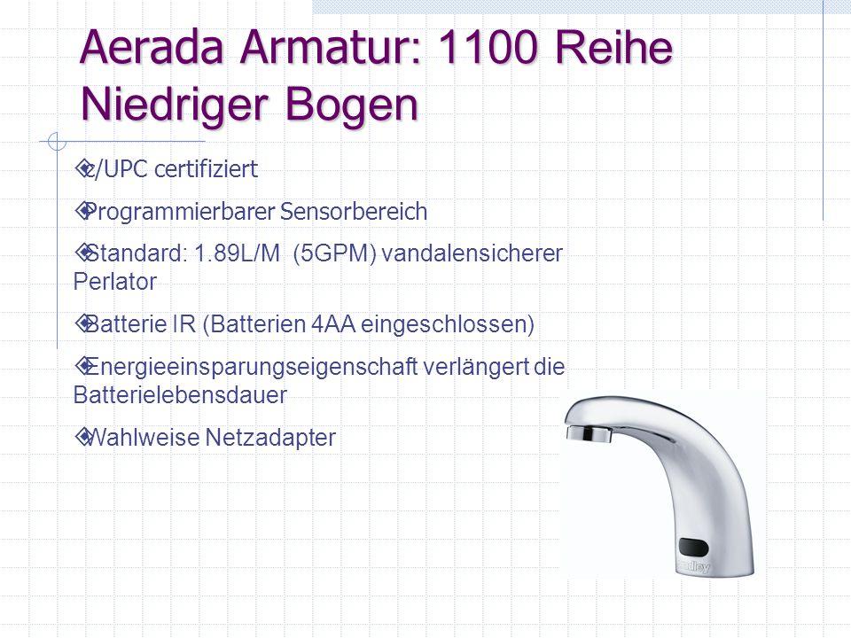 Aerada Armatur : 1100 Reihe Niedriger Bogen c/UPC certifiziert Programmierbarer Sensorbereich Standard: 1.89L/M (5GPM) vandalensicherer Perlator Batte
