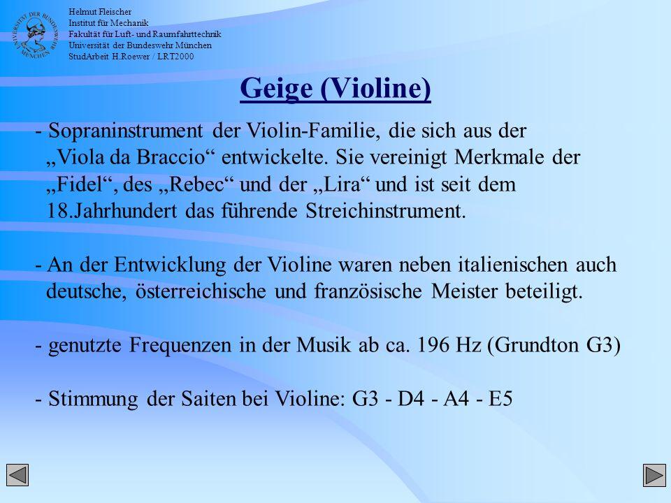 Helmut Fleischer Institut für Mechanik Fakultät für Luft- und Raumfahrttechnik Universität der Bundeswehr München StudArbeit H.Roewer / LRT2000 Geige (Violine) - Sopraninstrument der Violin-Familie, die sich aus der Viola da Braccio entwickelte.