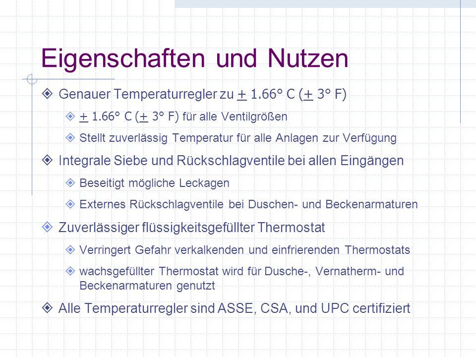 Eigenschaften und Nutzen Genauer Temperaturregler zu + 1.66° C (+ 3° F) + 1.66° C (+ 3° F) für alle Ventilgrößen Stellt zuverlässig Temperatur für all
