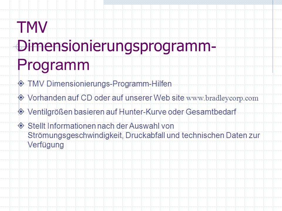 TMV Dimensionierungsprogramm - Programm TMV Dimensionierungs-Programm-Hilfen Vorhanden auf CD oder auf unserer Web site www.bradleycorp.com Ventilgröß