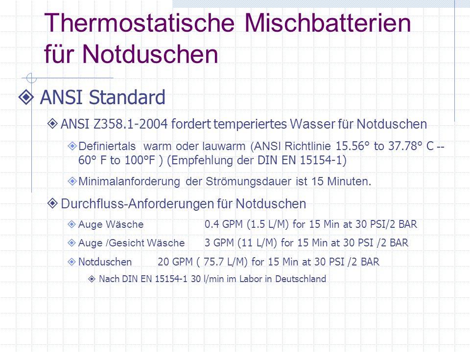 Thermostatische Mischbatterien für Notduschen ANSI Standard ANSI Z358.1-2004 fordert temperiertes Wasser für Notduschen Definiertals warm oder lauwarm