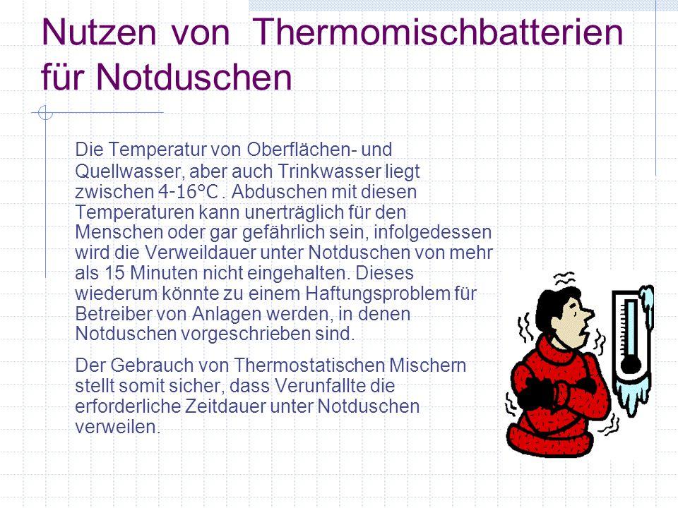 Nutzen von Thermomischbatterien für Notduschen Die Temperatur von Oberflächen- und Quellwasser, aber auch Trinkwasser liegt zwischen 4-16°C. Abduschen