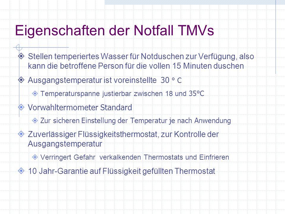 Eigenschaften der Notfall TMVs Stellen temperiertes Wasser für Notduschen zur Verfügung, also kann die betroffene Person für die vollen 15 Minuten dus