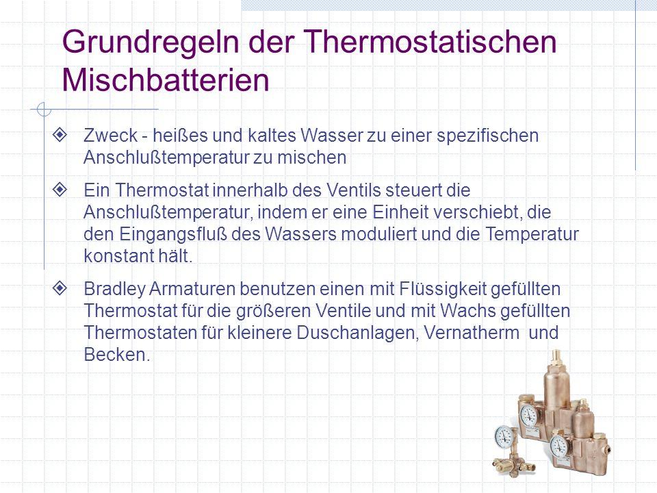 Grundregeln der Thermostatischen Mischbatterien Zweck - heißes und kaltes Wasser zu einer spezifischen Anschlußtemperatur zu mischen Ein Thermostat in