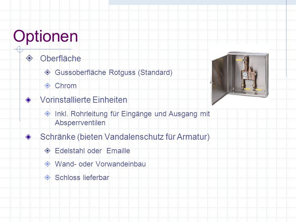 Optionen Oberfläche Gussoberfläche Rotguss (Standard) Chrom Vorinstallierte Einheiten Inkl. Rohrleitung für Eingänge und Ausgang mit Absperrventilen S