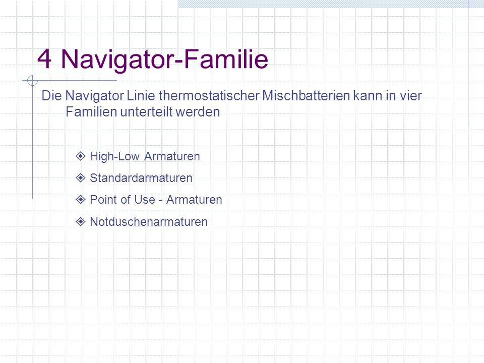 Die Navigator Linie thermostatischer Mischbatterien kann in vier Familien unterteilt werden High-Low Armaturen Standardarmaturen Point of Use - Armatu