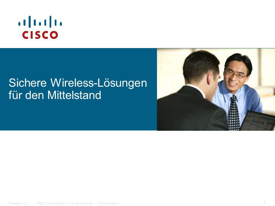 © 2007 Cisco Systems, Inc. All rights reserved.Cisco ConfidentialPresentation_ID 1 Sichere Wireless-Lösungen für den Mittelstand