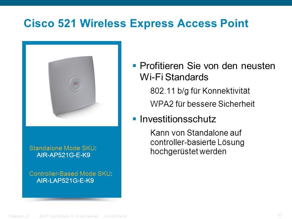 © 2007 Cisco Systems, Inc. All rights reserved.Cisco ConfidentialPresentation_ID 17 Cisco 521 Wireless Express Access Point Profitieren Sie von den ne