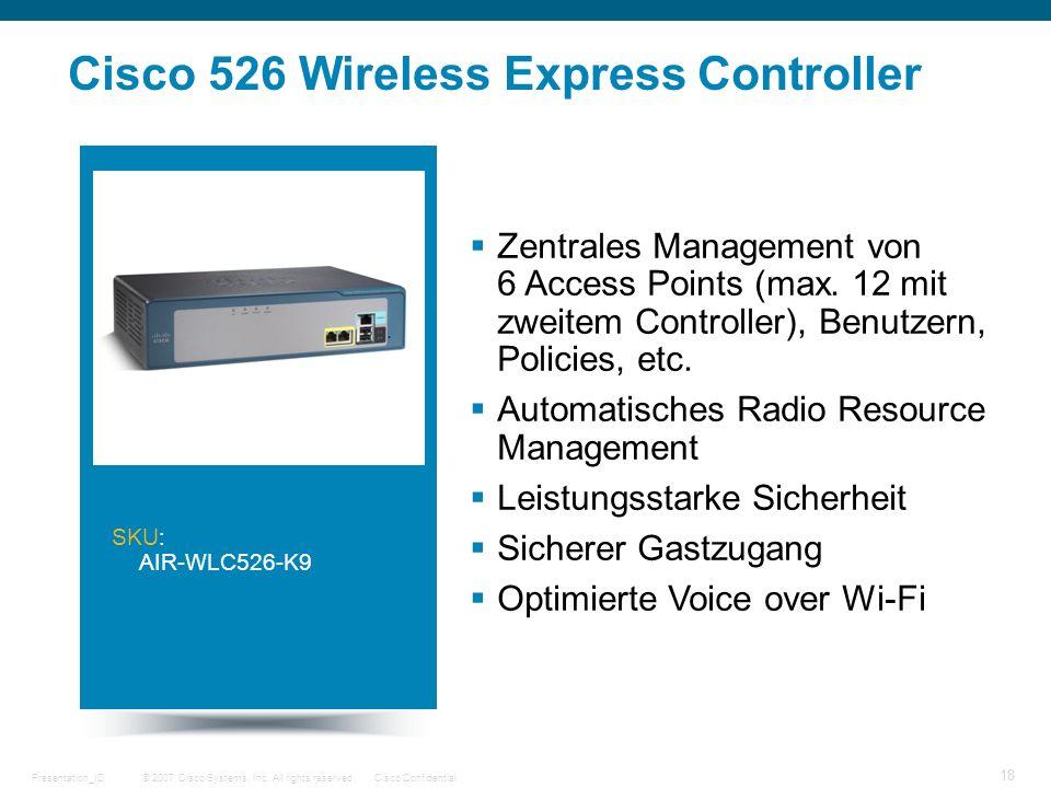 © 2007 Cisco Systems, Inc. All rights reserved.Cisco ConfidentialPresentation_ID 18 SKU: AIR-WLC526-K9 Cisco 526 Wireless Express Controller Zentrales