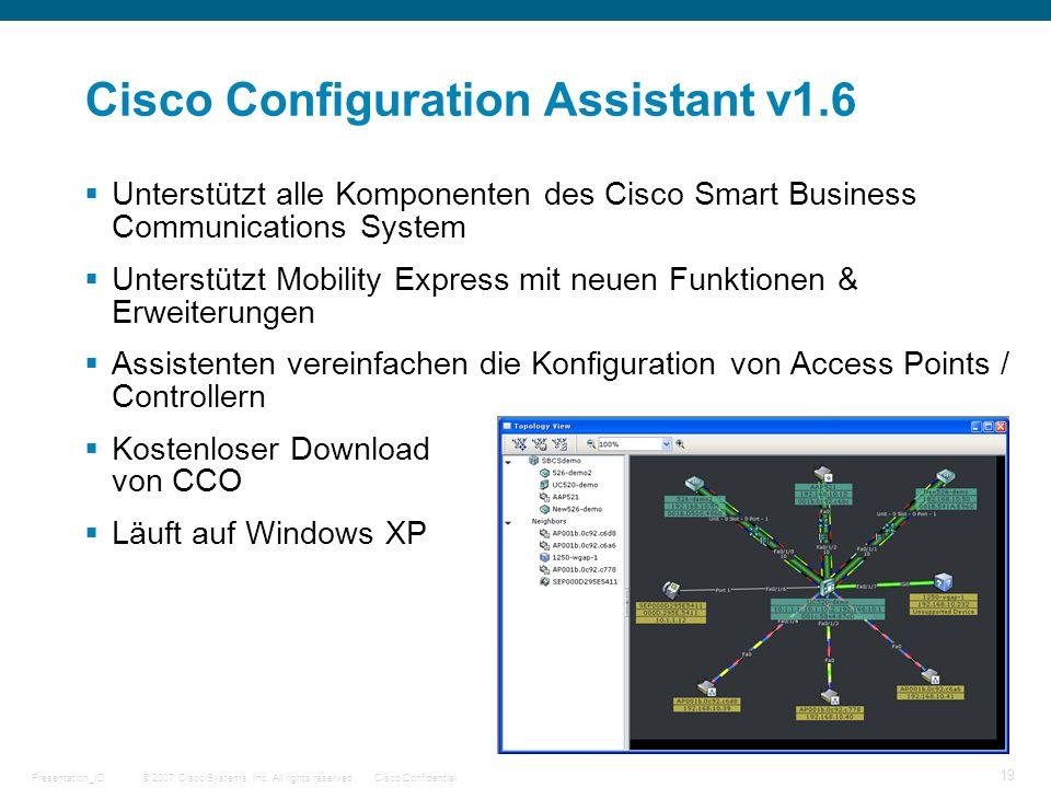 © 2007 Cisco Systems, Inc. All rights reserved.Cisco ConfidentialPresentation_ID 19 Cisco Configuration Assistant v1.6 Unterstützt alle Komponenten de