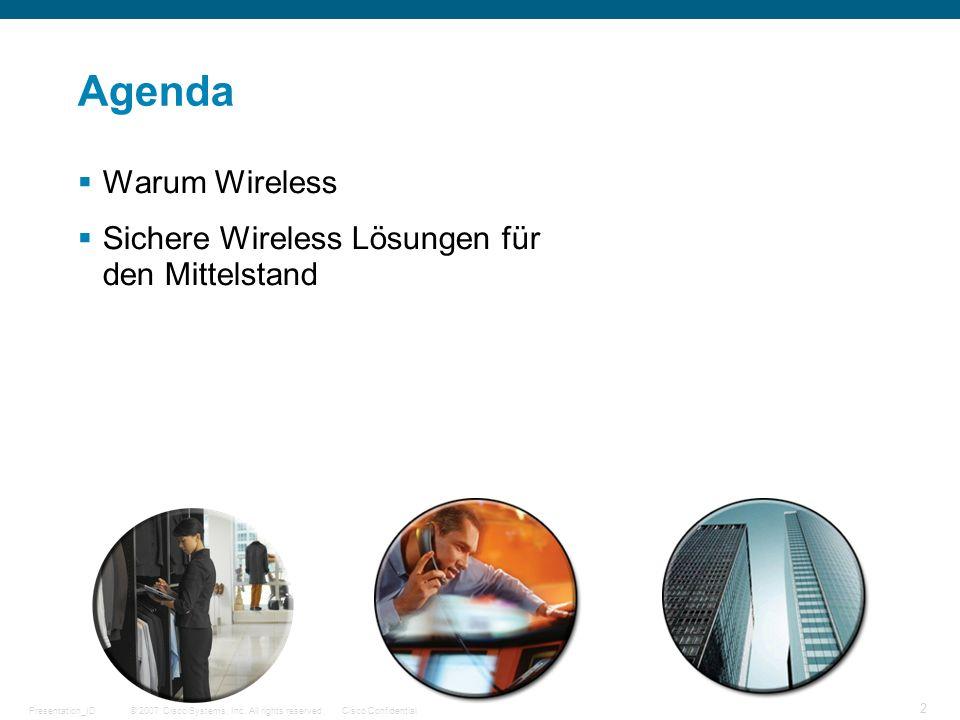 © 2007 Cisco Systems, Inc. All rights reserved.Cisco ConfidentialPresentation_ID 2 Agenda Warum Wireless Sichere Wireless Lösungen für den Mittelstand