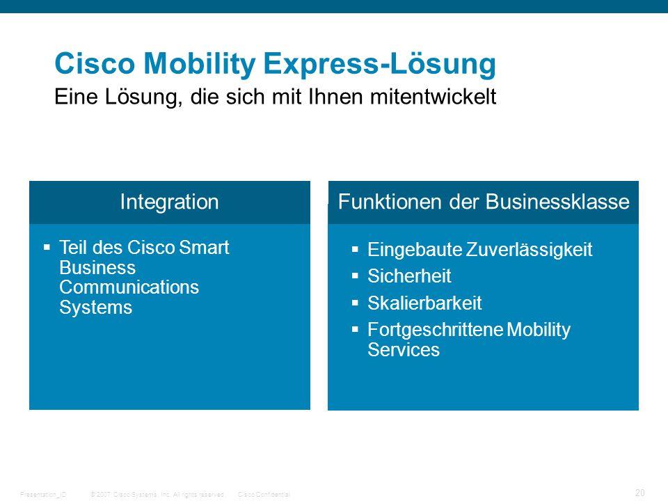 © 2007 Cisco Systems, Inc. All rights reserved.Cisco ConfidentialPresentation_ID 20 Cisco Mobility Express-Lösung Eine Lösung, die sich mit Ihnen mite