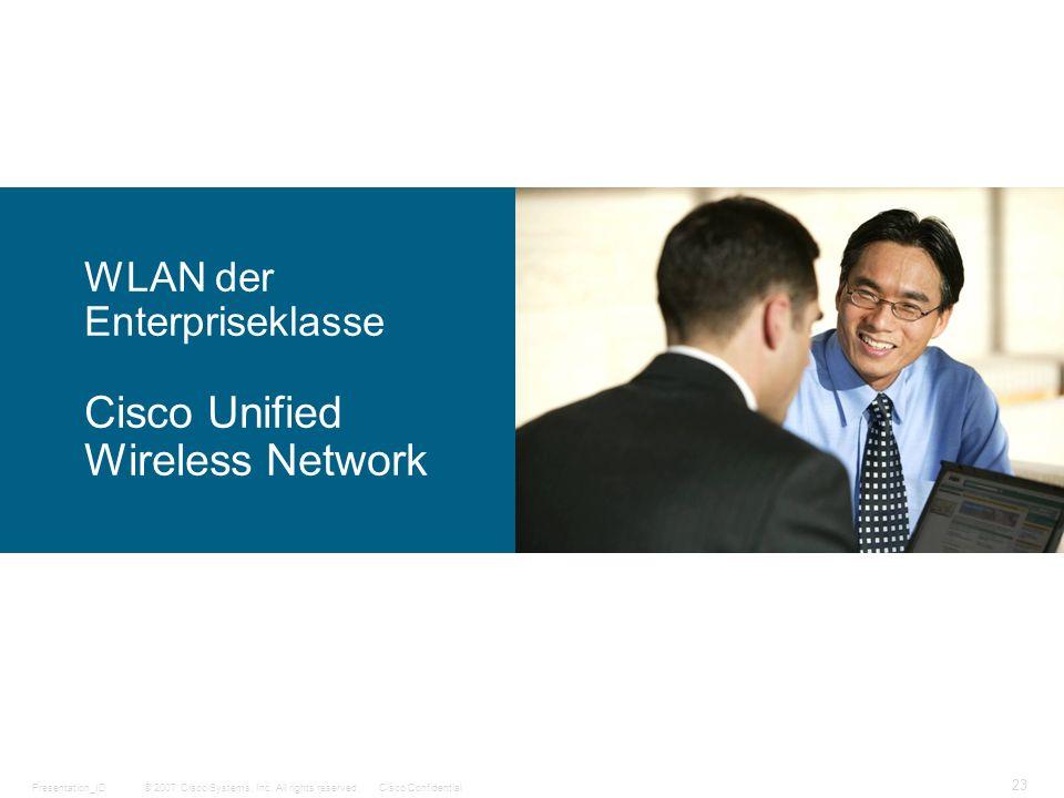 © 2007 Cisco Systems, Inc. All rights reserved.Cisco ConfidentialPresentation_ID 23 WLAN der Enterpriseklasse Cisco Unified Wireless Network
