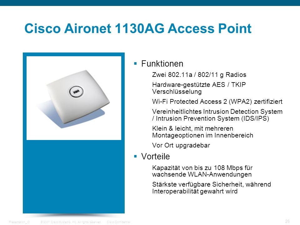 © 2007 Cisco Systems, Inc. All rights reserved.Cisco ConfidentialPresentation_ID 26 Cisco Aironet 1130AG Access Point Funktionen Zwei 802.11a / 802/11