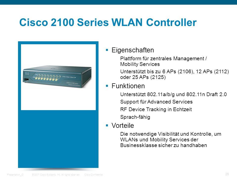 © 2007 Cisco Systems, Inc. All rights reserved.Cisco ConfidentialPresentation_ID 28 Cisco 2100 Series WLAN Controller Eigenschaften Plattform für zent