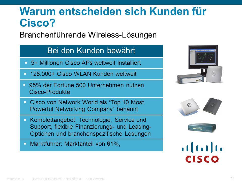 © 2007 Cisco Systems, Inc. All rights reserved.Cisco ConfidentialPresentation_ID 29 Warum entscheiden sich Kunden für Cisco? Bei den Kunden bewährt 5+