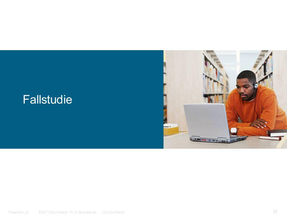 © 2007 Cisco Systems, Inc. All rights reserved.Cisco ConfidentialPresentation_ID 32 Fallstudie